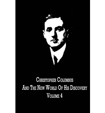 Christopher Columbus and the New World of His Discovery Volume 4