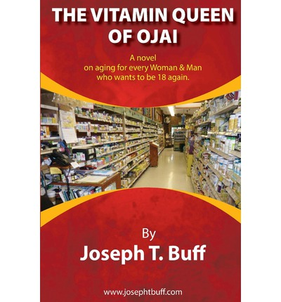 The Vitamin Queen of Ojai : A Novel on Aging for Every Woman (and Man) Who Wants to Be 18 Again