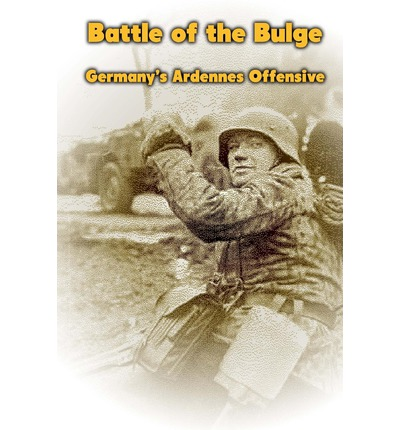 Battle of the Bulge : Germany's Ardennes Offensive