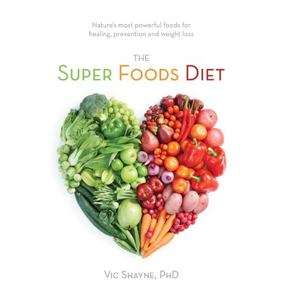The Super Foods Diet : Nature's Most Powerful Foods for Healing, Prevention and Weight Loss
