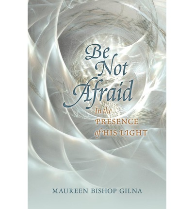 Be Not Afraid : In the Presence of His Light