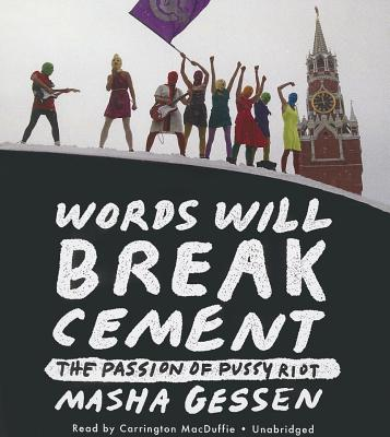 Forums for downloading ebooks Words Will Break Cement : The Passion of Pussy Riot iBook 9781482987195