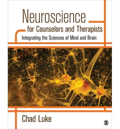 Neuroscience for Counselors and Therapists : Integrating the Sciences of Mind and Brain