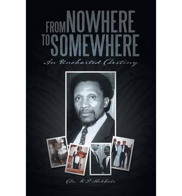 Scribd descargar audiolibro From Nowhere to Somewhere : An Uncharted Destiny by Dr K P Mokhobo RTF