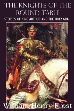 The knights of the round table stories of king arthur and for 12 knights of the round table