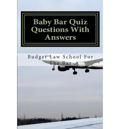 Kostenlose Online-Bücher als PDF herunterladen Baby Bar Quiz Questions with Answers : Mastering the Fylse Baby Bar Curriculum in Its Entirety Is Necessary to Guarantee a Good Chance of Success on the Examination. by Budget Law School For the Bar