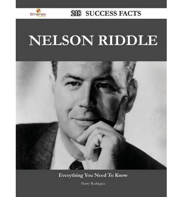 Nelson Riddle 218 Success Facts - Everything You Need to Know about Nelson Riddle
