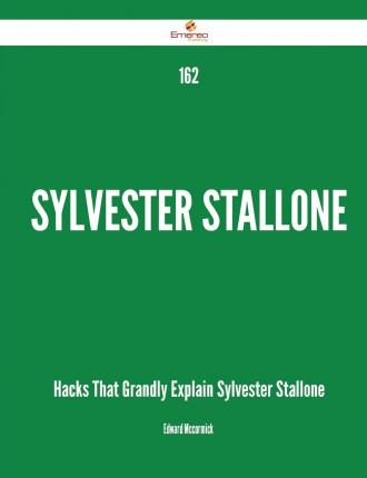 162 Sylvester Stallone Hacks That Grandly Explain Sylvester Stallone