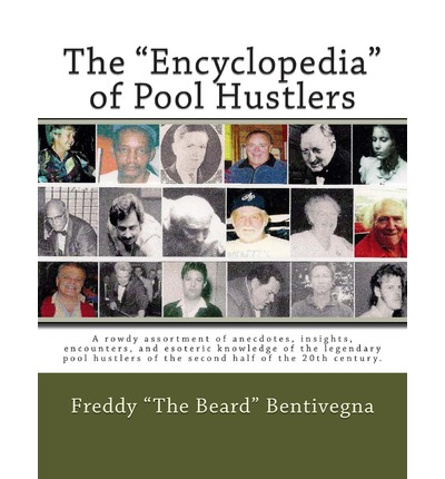 Descargar ebook epub gratis The Encyclopedia of Pool Hustlers : A Rowdy Assortment of Anecdotes, Insights, Encounters, and Esoteric Knowledge of the Legendary Pool Hustlers of T (Literatura española) PDF