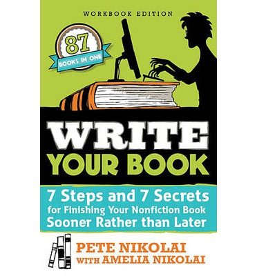 Write Your Book : 7 Steps and 7 Secrets for Finishing Your Nonfiction Book Sooner Rather Than Later