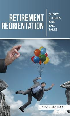 Retirement Reorientation : Short Stories and Tall Tales