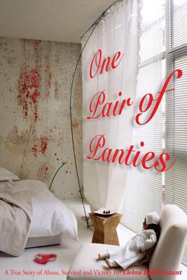 One Pair of Panties the Revised Version Series 1 : A True Story of Abuse, Survival and Victory