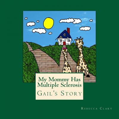 My Mommy Has Multiple Sclerosis (MS) : Gail the Giraffe's Story