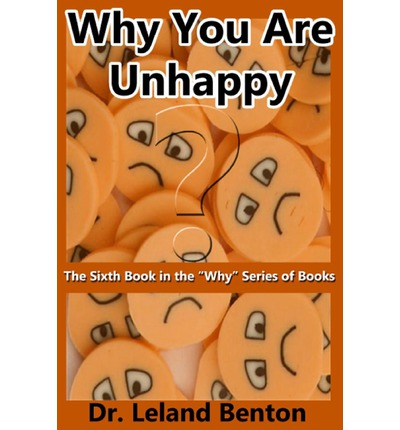 Why You Are Unhappy : The Sixth Book in the Why Series of Books