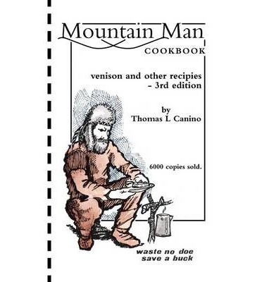 Mountain Man Cookbook : Venison and Other Recipies - 3rd Edition