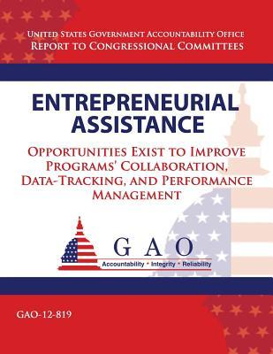 Entrepreneurial Assistance : Opportunities Exist to Improve Programs' Collaboration, Data Tracking, and Performance Management