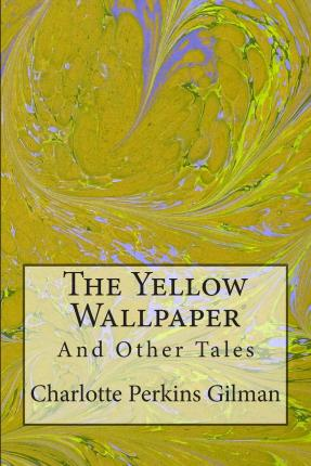 a review of chalotte perskins gilmans story the yellow wallpaper Online version offers an archive of classic pictures, past covers, and full-length essays african american protest poetry the new negro and the black an essay on the celebration of african american freedom image: from booker t.