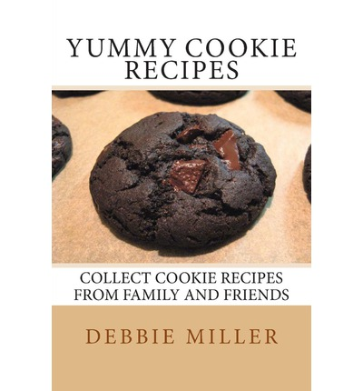 Yummy Cookie Recipes : Collect Cookie Recipes from Family and Friends