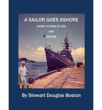A Sailor Goes Ashore : Stewart Douglas Boston : 9781493722716