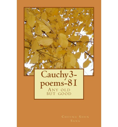 Cauchy3-Poems-81 : Any Old But Good