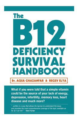 The B12 Deficiency Survival Handbook : Fix Your Vitamin B12 Deficiency Before Any Permanent Nerve and Brain Damage