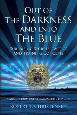 Out Of The Darkness And Into The Blue Surprising Secrets Tactics And Training Concepts A Memoir From One Of