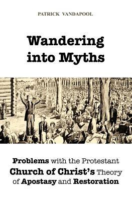 Download di ebook di libri reali Wandering Into Myths : Problems with the Protestant Church of Christs Theory of Apostasy and Restoration by Patrick Vandapool 9781495481833 PDF