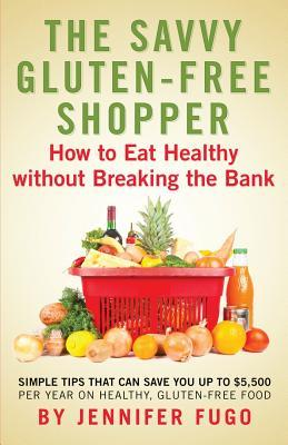 The Savvy Gluten-Free Shopper : How to Eat Healthy Without Breaking the Bank