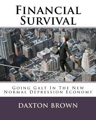 Financial Survival : Going Galt in the New Normal Depression Economy