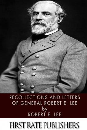 recollections and letters of general robert e lee With recollections and letters of general robert e lee