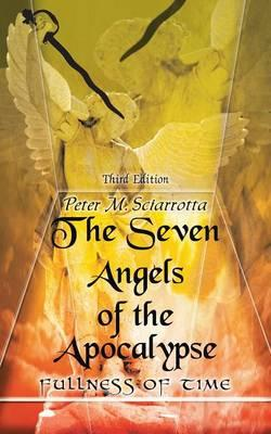 The Seven Angels of the Apocalypse : Third Edition