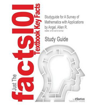 Studyguide for a Survey of Mathematics with Applications by Angel, Allen R., ISBN 9780321759665