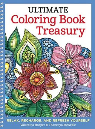 Ultimate Coloring Book Treasury : Relax, Recharge, and Refresh Yourself