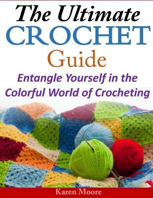 Crocheting Guide : ... Crochet Guide : Entangle Yourself in the Colorful World of Crocheting