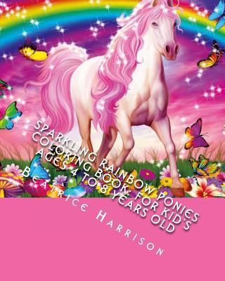 Sparkling Rainbow Ponies Coloring Book : For Kid's Ages 4 to 8 Years Old
