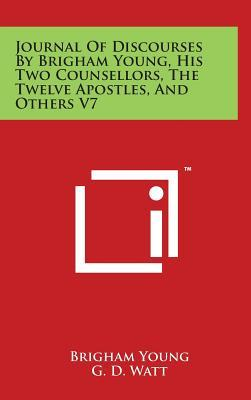 Journal of Discourses by Brigham Young, His Two Counsellors, the Twelve Apostles, and Others V7