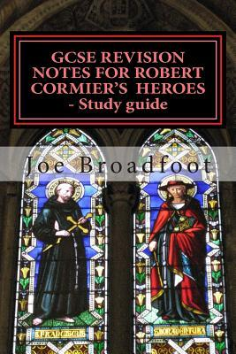 Gcse Revision Notes for Robert Cormier's Heroes - Study Guide : (All Chapters, Page-By-Page Analysis)