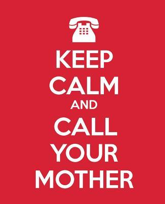 Keep Calm and Call Your Mother : Gift Journal for Mothers Notebook for Mom Diary