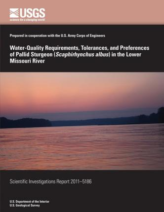 Water-Quality Requirements, Tolerances, and Preferences of Pallid Sturgeon (Scaphirhynchus Albus) in the Lower Missouri River
