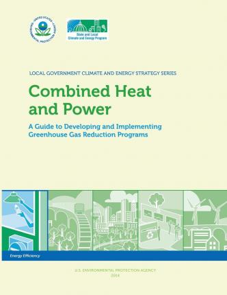 Combined Heat and Power : A Guide to Developing and Implementing Greenhouse Gas Reduction Programs