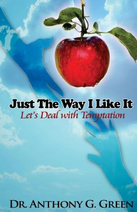 Ebooks download free online Just the Way I Like It : Lets Deal with Temptation PDF by Dr Anthony G Green,Vanissa T Green""