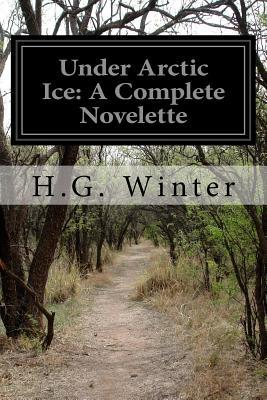 Under Arctic Ice : A Complete Novelette
