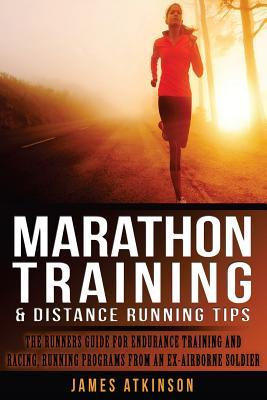 Marathon Training & Distance Running Tips : The Runners Guide for Endurance Training and Racing, Beginner Running Programs and Advice