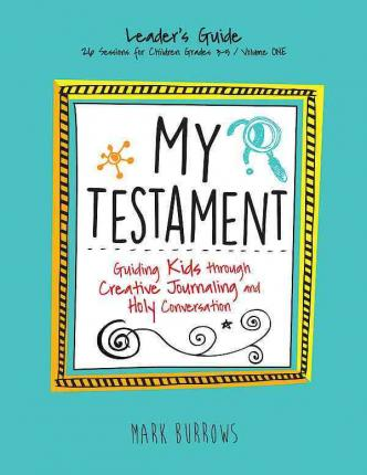My Testament Leader's Guide Volume One : Guiding Kids Through Creative Journaling and Holy Conversation