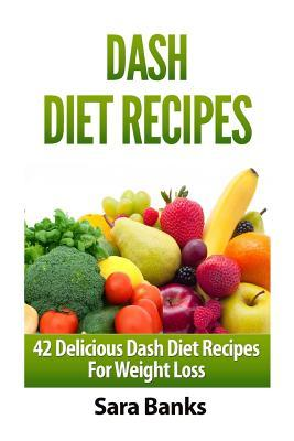 Dash Diet Recipes : 42 Delicioous Dash Diet Recipes for Weight Loss