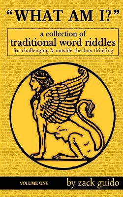 What Am I?: A Collection of Traditional Word Riddles, Volume One