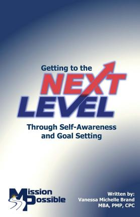 Getting to the Next Level : Through Self Awareness and Goal Setting