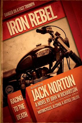 Iron Rebel : Where Motorcycles, Alcohol and Justice Collide