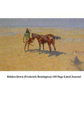 Ridden Down (Frederick Remington) 100 Page Lined Journal : Blank 100 Page Lined Journal for Your Thoughts, Ideas, and Inspiration