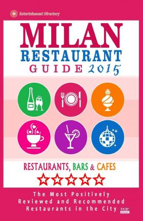 Milan Restaurant Guide 2015 : Best Rated Restaurants in Milan, Italy - 500 Restaurants, Bars and Cafes Recommended for Visitors, 2015.